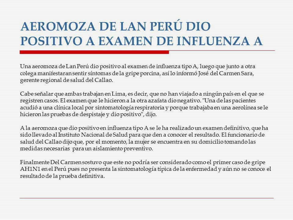 AEROMOZA DE LAN PERÚ DIO POSITIVO A EXAMEN DE INFLUENZA A Una aeromoza de Lan Perú dio positivo al examen de influenza tipo A, luego que junto a otra