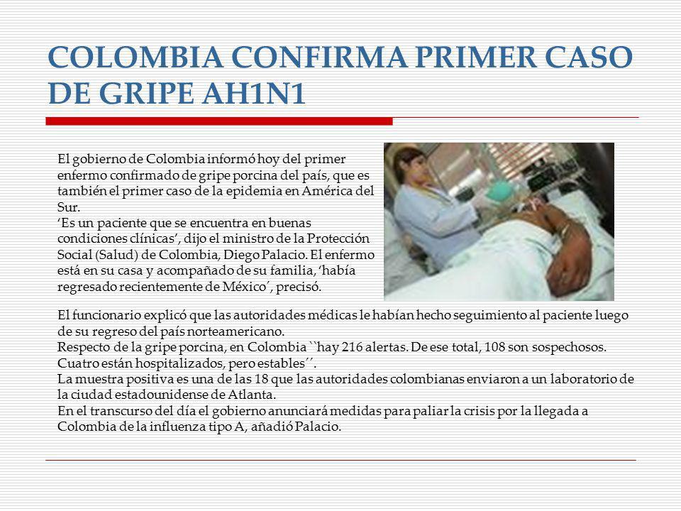 El gobierno de Colombia informó hoy del primer enfermo confirmado de gripe porcina del país, que es también el primer caso de la epidemia en América d