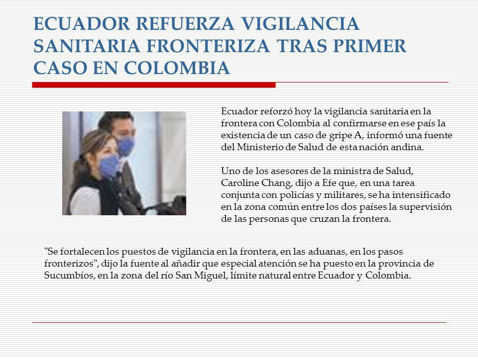 ECUADOR REFUERZA VIGILANCIA SANITARIA FRONTERIZA TRAS PRIMER CASO EN COLOMBIA Ecuador reforzó hoy la vigilancia sanitaria en la frontera con Colombia