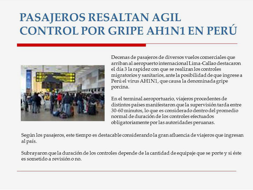 PASAJEROS RESALTAN AGIL CONTROL POR GRIPE AH1N1 EN PERÚ Decenas de pasajeros de diversos vuelos comerciales que arriban al aeropuerto internacional Li