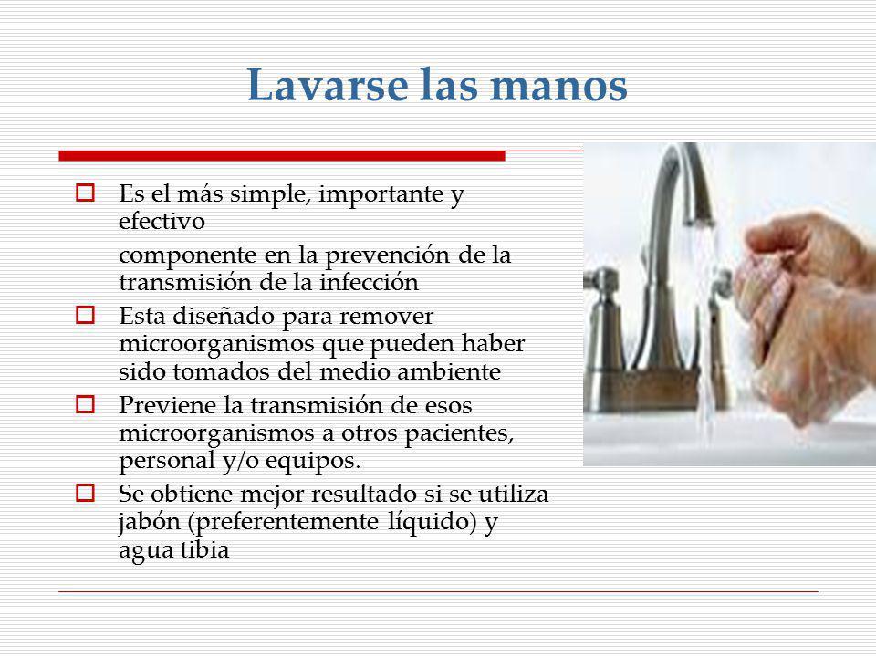 Lavarse las manos Es el más simple, importante y efectivo componente en la prevención de la transmisión de la infección Esta diseñado para remover mic