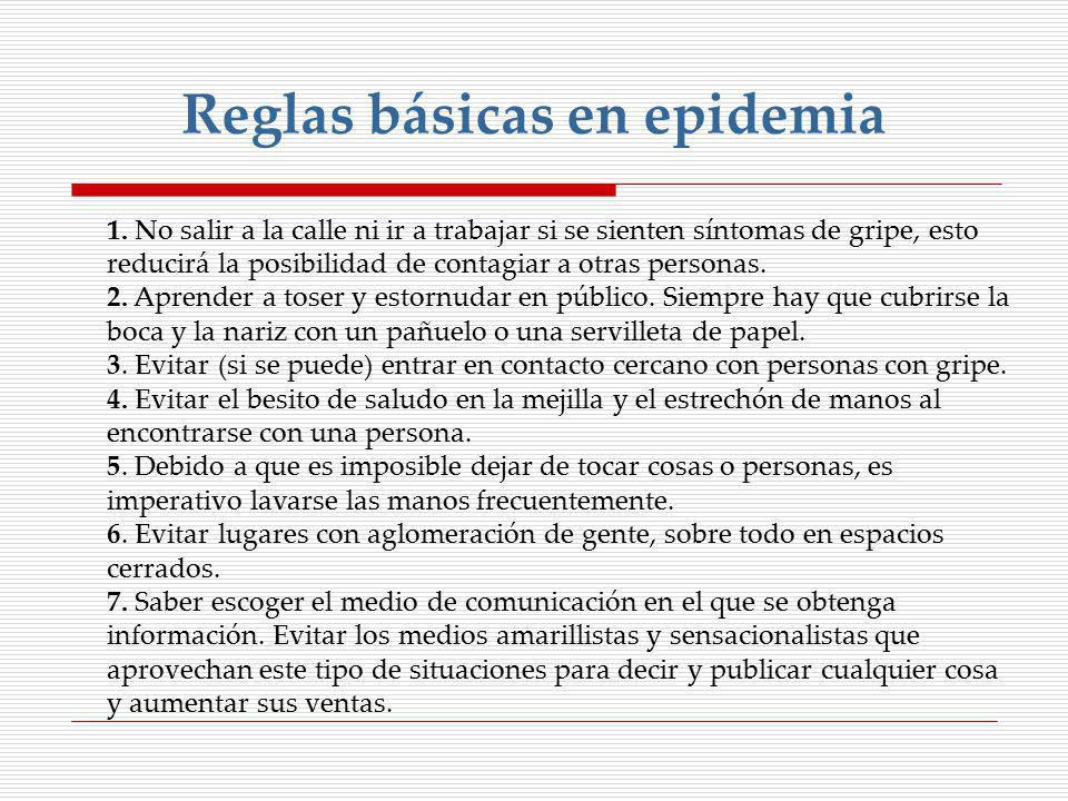 Reglas básicas en epidemia 1. No salir a la calle ni ir a trabajar si se sienten síntomas de gripe, esto reducirá la posibilidad de contagiar a otras