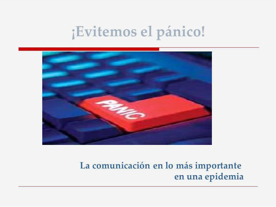 ¡Evitemos el pánico! La comunicación en lo más importante en una epidemia