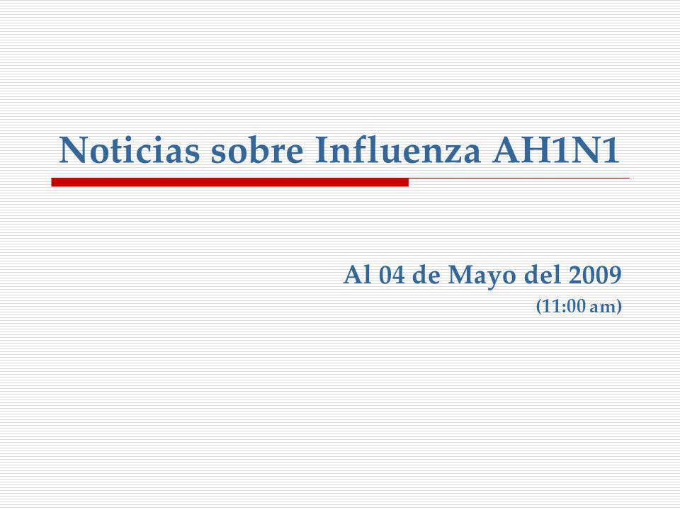 Noticias sobre Influenza AH1N1 Al 04 de Mayo del 2009 (11:00 am)
