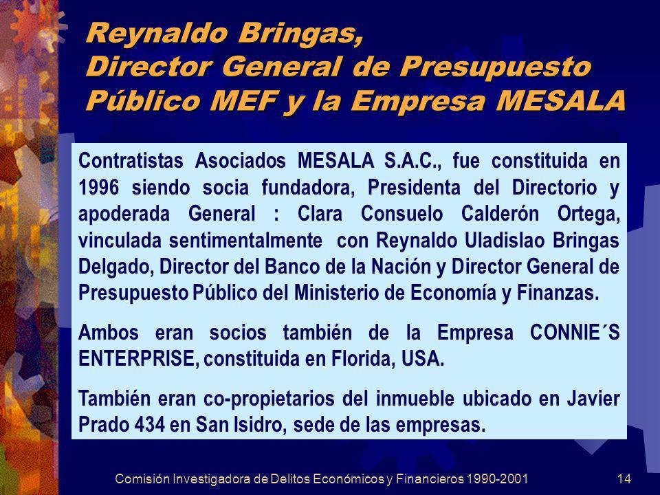 Comisión Investigadora de Delitos Económicos y Financieros 1990-200114 Reynaldo Bringas, Director General de Presupuesto Público MEF y la Empresa MESA