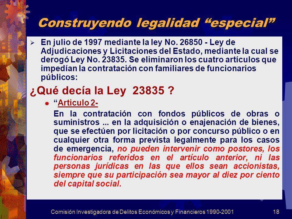 Comisión Investigadora de Delitos Económicos y Financieros 1990-200118 Construyendo legalidad especial En julio de 1997 mediante la ley No. 26850 - Le