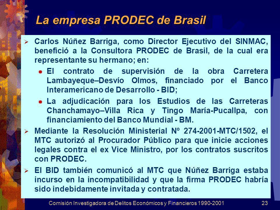 Comisión Investigadora de Delitos Económicos y Financieros 1990-200123 La empresa PRODEC de Brasil Carlos Núñez Barriga, como Director Ejecutivo del S