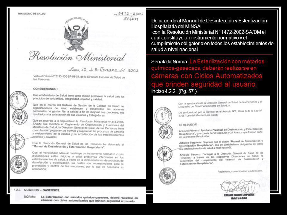 De acuerdo al Manual de Desinfección y Esterilización Hospitalaria del MINSA con la Resolución Ministerial N° 1472-2002-SA/DM el cual constituye un in