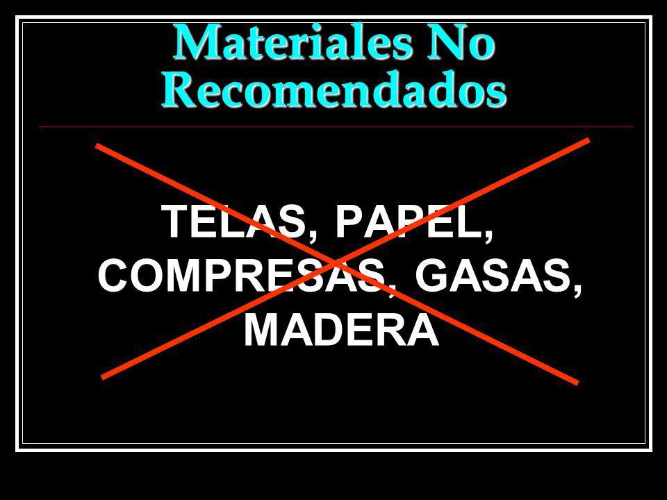 Materiales No Recomendados TELAS, PAPEL, COMPRESAS, GASAS, MADERA