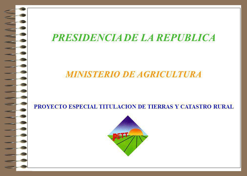PRESIDENCIA DE LA REPUBLICA MINISTERIO DE AGRICULTURA PROYECTO ESPECIAL TITULACION DE TIERRAS Y CATASTRO RURAL