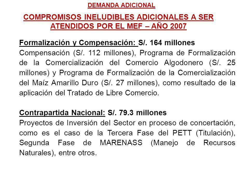 COMPROMISOS INELUDIBLES ADICIONALES A SER ATENDIDOS POR EL MEF – AÑO 2007 Formalización y Compensación: S/.