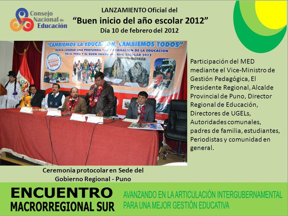 LANZAMIENTO Oficial del Buen inicio del año escolar 2012 Día 10 de febrero del 2012 Ceremonia protocolar en Sede del Gobierno Regional - Puno Particip