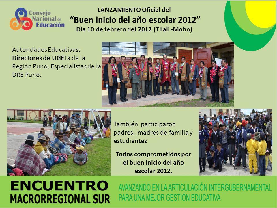 LANZAMIENTO Oficial del Buen inicio del año escolar 2012 Día 10 de febrero del 2012 (Tilali -Moho) Autoridades Educativas: Directores de UGELs de la Región Puno, Especialistas de la DRE Puno.