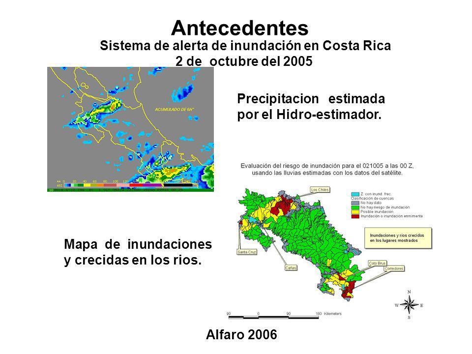 Antecedentes Sistema de alerta de inundación en Costa Rica 2 de octubre del 2005 Alfaro 2006 Precipitacion estimada por el Hidro-estimador. Mapa de in