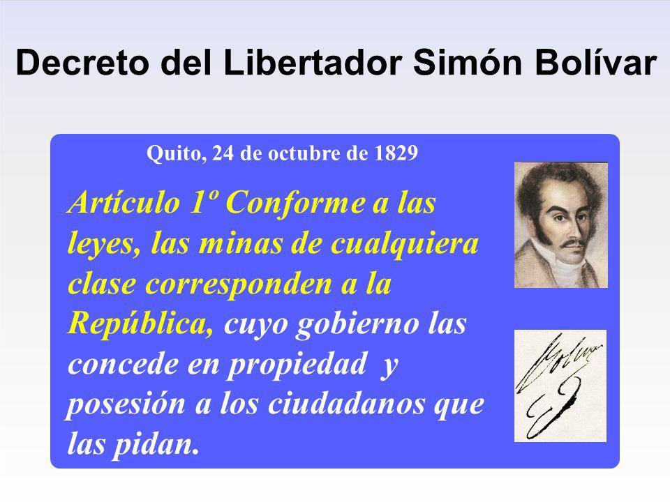Quito, 24 de octubre de 1829 Artículo 1º Conforme a las leyes, las minas de cualquiera clase corresponden a la República, cuyo gobierno las concede en propiedad y posesión a los ciudadanos que las pidan.