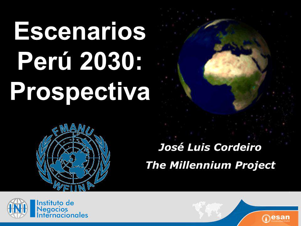 Escenarios Perú 2030: Prospectiva José Luis Cordeiro The Millennium Project