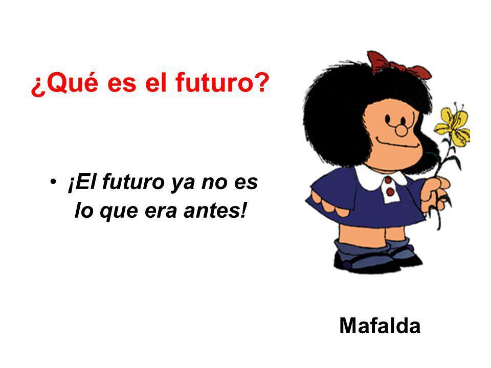 ¿Qué es el futuro? ¡El futuro ya no es lo que era antes! Mafalda