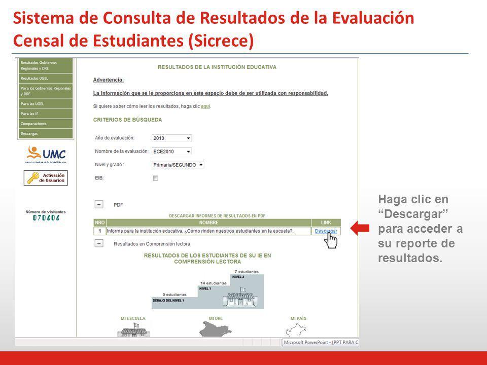 Rendimiento de las IIEE* que formaron parte del Programa de Acompañamiento (PELA) 2010 – 2Sistema 1 Sistema de Consulta de Resultados de la Evaluación Censal de Estudiantes (Sicrece) Haga clic en Descargar para acceder a su reporte de resultados.