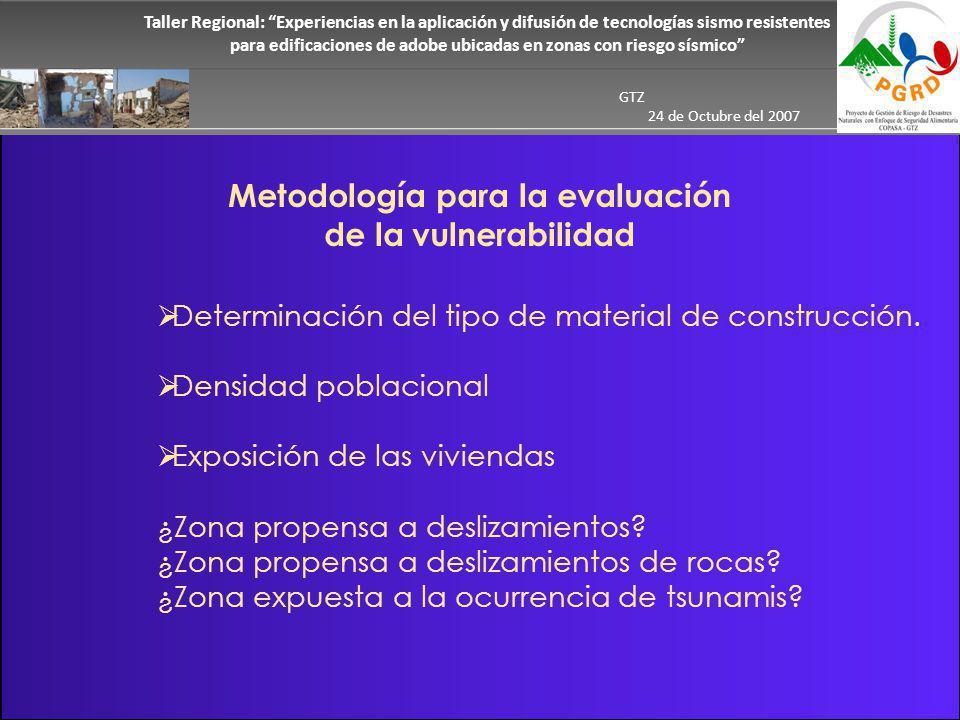 Taller Regional: Experiencias en la aplicación y difusión de tecnologías sismo resistentes para edificaciones de adobe ubicadas en zonas con riesgo sísmico GTZ 24 de Octubre del 2007 Metodología para la evaluación de la vulnerabilidad Determinación del tipo de material de construcción.