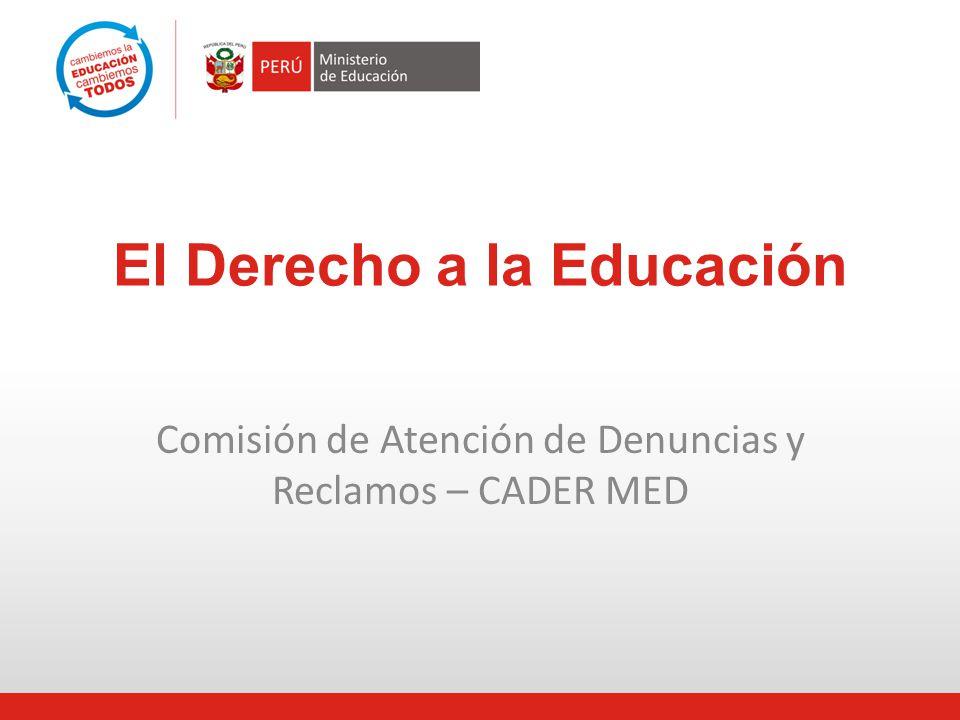 El Derecho a la Educación Comisión de Atención de Denuncias y Reclamos – CADER MED