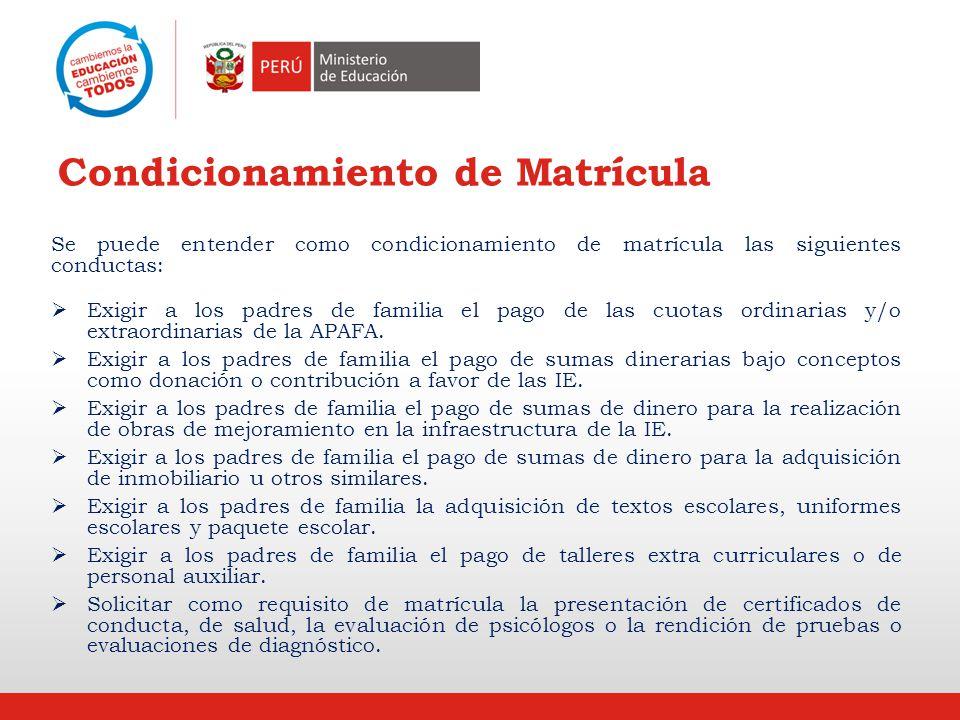 Condicionamiento de Matrícula Se puede entender como condicionamiento de matrícula las siguientes conductas: Exigir a los padres de familia el pago de las cuotas ordinarias y/o extraordinarias de la APAFA.