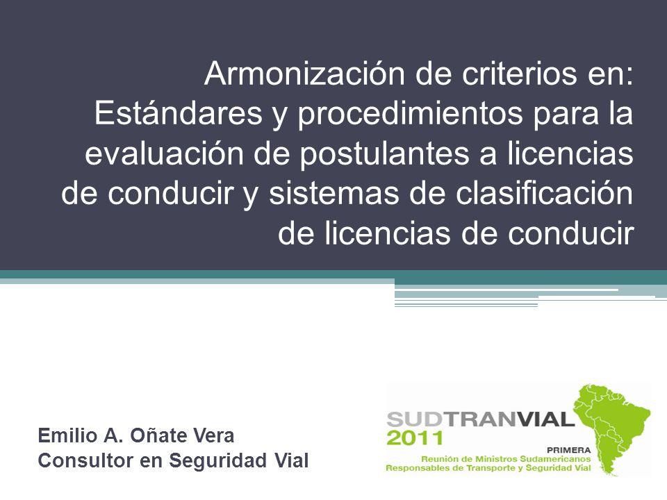 Armonización de criterios en: Estándares y procedimientos para la evaluación de postulantes a licencias de conducir y sistemas de clasificación de licencias de conducir Emilio A.