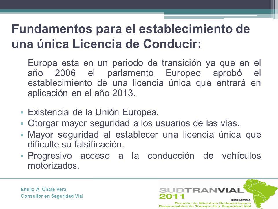 Fundamentos para el establecimiento de una única Licencia de Conducir: Europa esta en un periodo de transición ya que en el año 2006 el parlamento Europeo aprobó el establecimiento de una licencia única que entrará en aplicación en el año 2013.