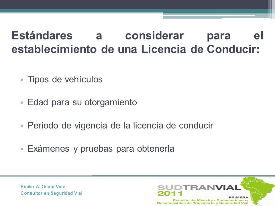 Estándares a considerar para el establecimiento de una Licencia de Conducir: Tipos de vehículos Edad para su otorgamiento Periodo de vigencia de la licencia de conducir Exámenes y pruebas para obtenerla Emilio A.