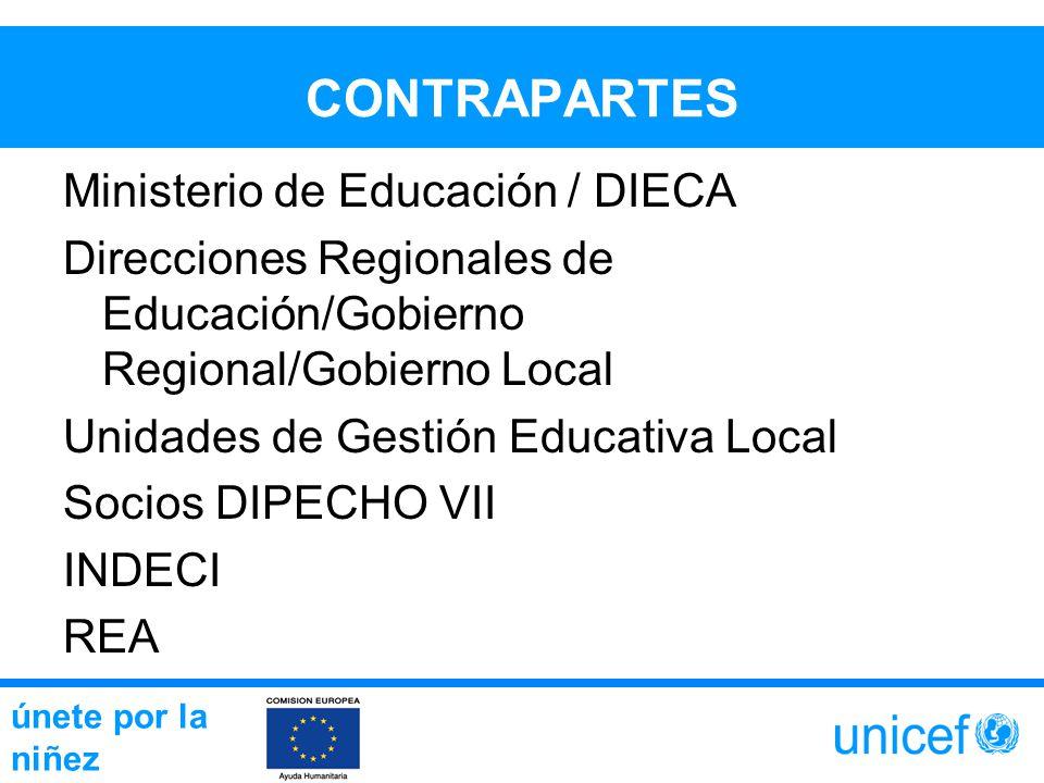CONTRAPARTES Ministerio de Educación / DIECA Direcciones Regionales de Educación/Gobierno Regional/Gobierno Local Unidades de Gestión Educativa Local Socios DIPECHO VII INDECI REA únete por la niñez