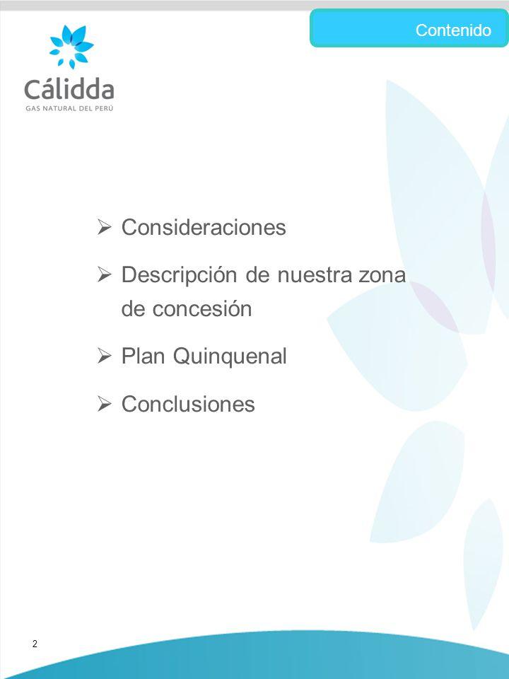 2 Consideraciones Descripción de nuestra zona de concesión Plan Quinquenal Conclusiones Contenido