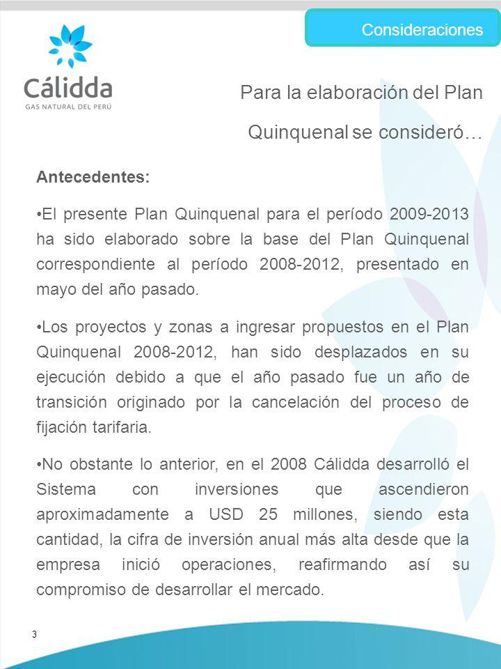 3 Antecedentes: El presente Plan Quinquenal para el período 2009-2013 ha sido elaborado sobre la base del Plan Quinquenal correspondiente al período 2008-2012, presentado en mayo del año pasado.