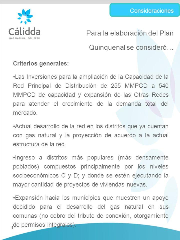 4 Criterios generales: Las Inversiones para la ampliación de la Capacidad de la Red Principal de Distribución de 255 MMPCD a 540 MMPCD de capacidad y expansión de las Otras Redes para atender el crecimiento de la demanda total del mercado.