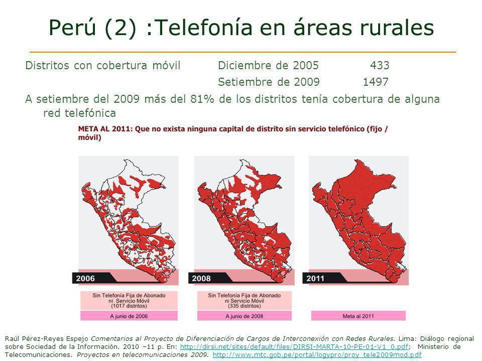 Perú (2) :Telefonía en áreas rurales Distritos con cobertura móvilDiciembre de 2005 433 Setiembre de 20091497 A setiembre del 2009 más del 81% de los