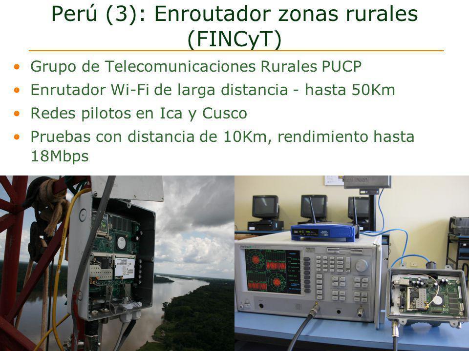 Perú (3): Enroutador zonas rurales (FINCyT) Grupo de Telecomunicaciones Rurales PUCP Enrutador Wi-Fi de larga distancia - hasta 50Km Redes pilotos en