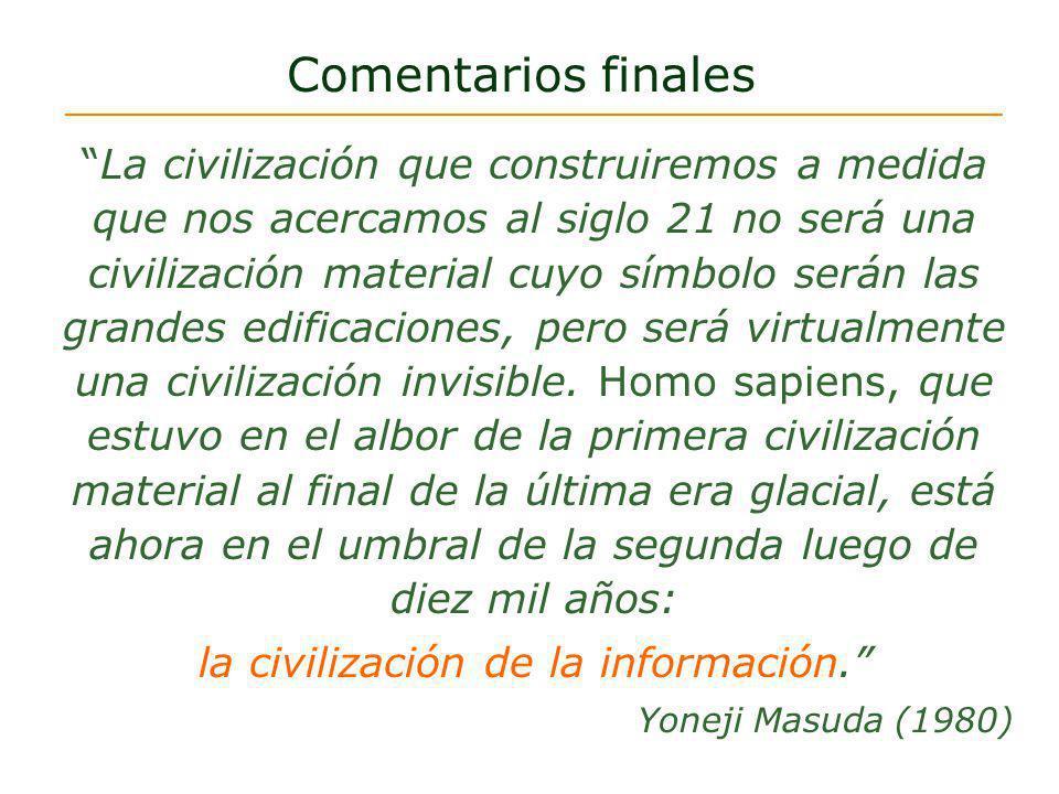 Comentarios finales La civilización que construiremos a medida que nos acercamos al siglo 21 no será una civilización material cuyo símbolo serán las