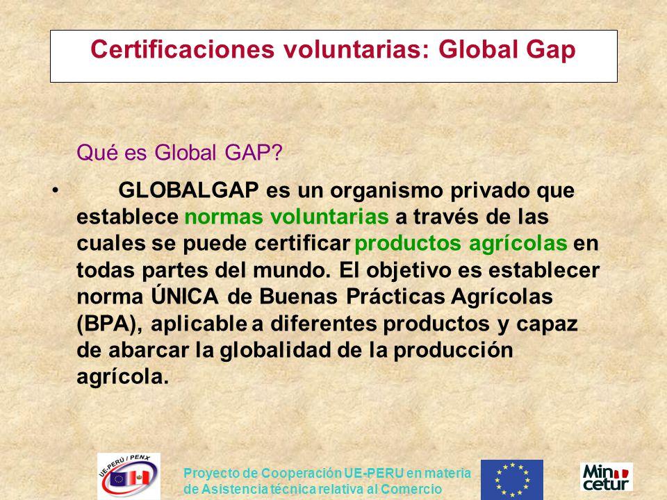 Proyecto de Cooperación UE-PERU en materia de Asistencia técnica relativa al Comercio Certificaciones voluntarias: Global Gap Qué es Global GAP? GLOBA