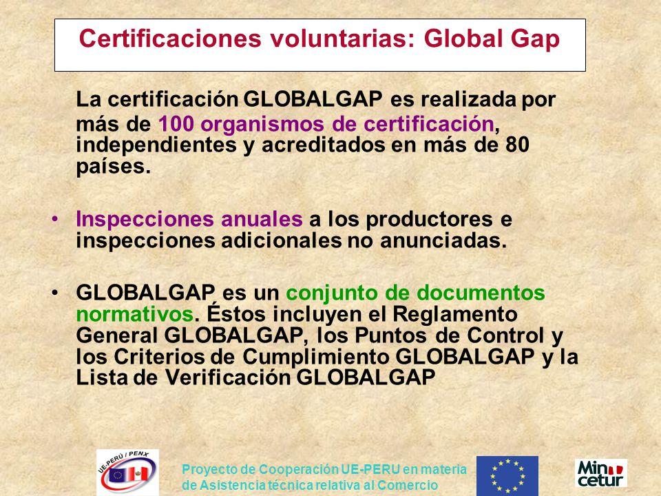 Proyecto de Cooperación UE-PERU en materia de Asistencia técnica relativa al Comercio Certificaciones voluntarias: Global Gap La certificación GLOBALG