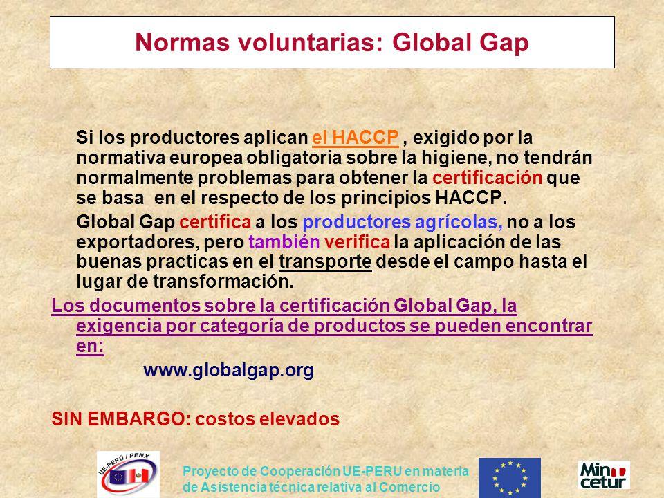 Proyecto de Cooperación UE-PERU en materia de Asistencia técnica relativa al Comercio Normas voluntarias: Global Gap Si los productores aplican el HACCP, exigido por la normativa europea obligatoria sobre la higiene, no tendrán normalmente problemas para obtener la certificación que se basa en el respecto de los principios HACCP.