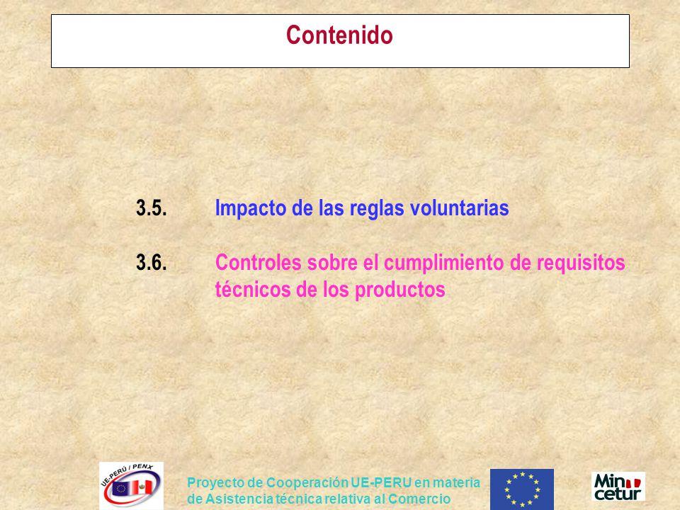 Proyecto de Cooperación UE-PERU en materia de Asistencia técnica relativa al Comercio Contenido 3.5.Impacto de las reglas voluntarias 3.6.Controles sobre el cumplimiento de requisitos técnicos de los productos