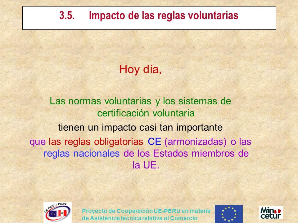 Proyecto de Cooperación UE-PERU en materia de Asistencia técnica relativa al Comercio 3.5.Impacto de las reglas voluntarias Hoy día, Las normas voluntarias y los sistemas de certificación voluntaria tienen un impacto casi tan importante que las reglas obligatorias CE (armonizadas) o las reglas nacionales de los Estados miembros de la UE.