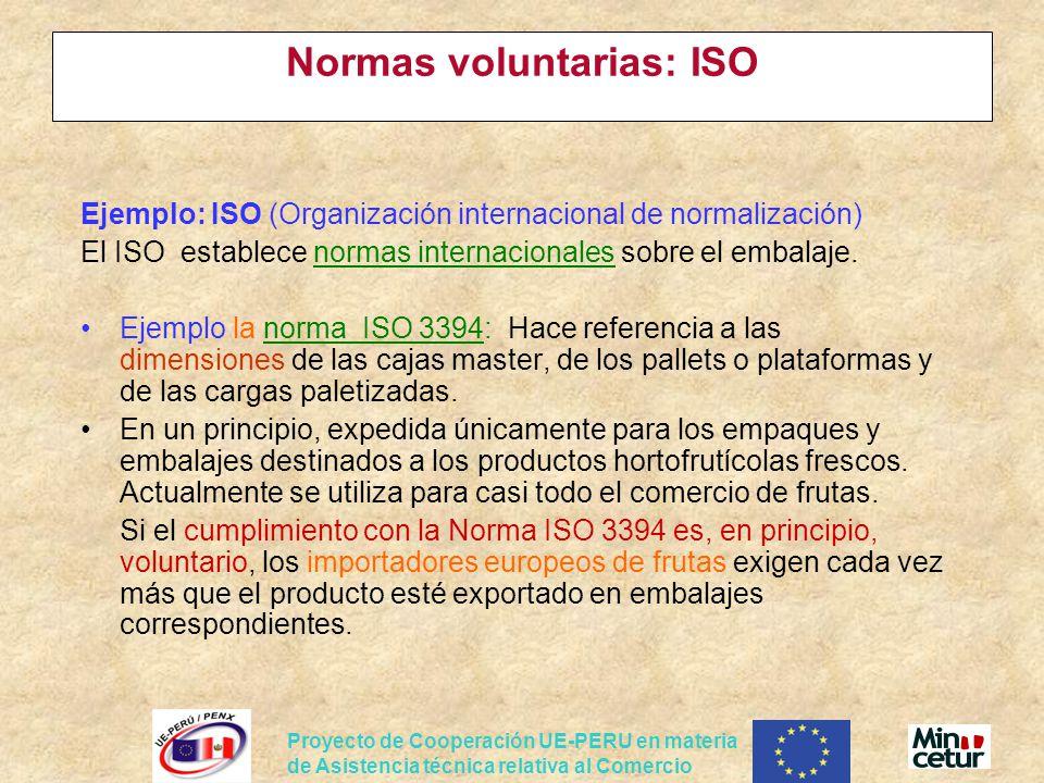 Proyecto de Cooperación UE-PERU en materia de Asistencia técnica relativa al Comercio Normas voluntarias: ISO Ejemplo: ISO (Organización internacional de normalización) El ISO establece normas internacionales sobre el embalaje.