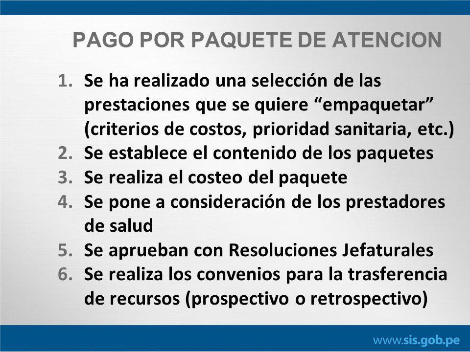 1.Se ha realizado una selección de las prestaciones que se quiere empaquetar (criterios de costos, prioridad sanitaria, etc.) 2.Se establece el contenido de los paquetes 3.Se realiza el costeo del paquete 4.Se pone a consideración de los prestadores de salud 5.Se aprueban con Resoluciones Jefaturales 6.Se realiza los convenios para la trasferencia de recursos (prospectivo o retrospectivo) PAGO POR PAQUETE DE ATENCION