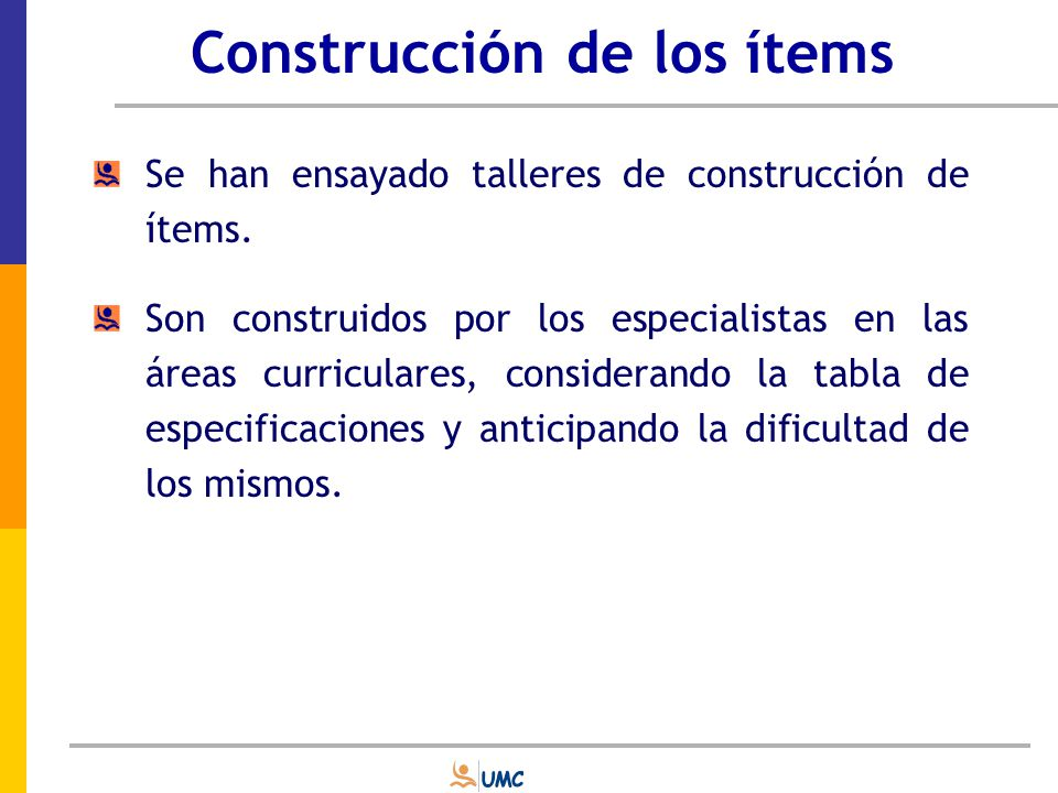 Construcción de los ítems Luego son revisados por otros especialistas, sometiéndose a: Análisis de sus aspectos formales Análisis de su representatividad (evidencias de validez referidas al contenido).
