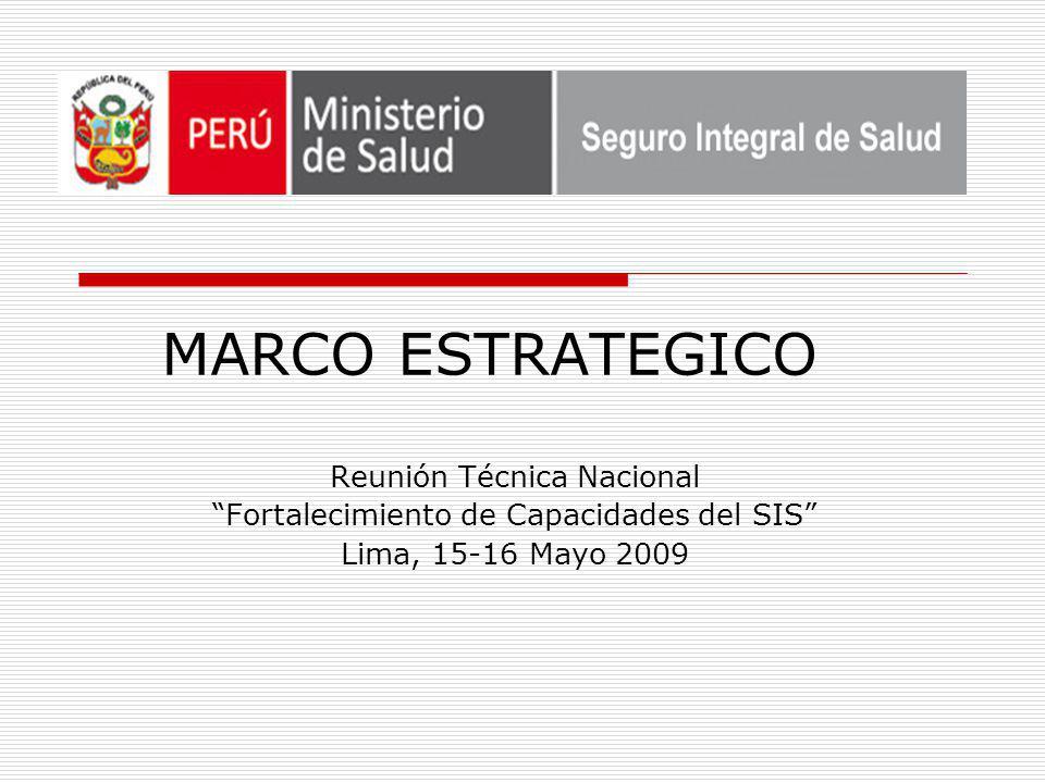 MARCO ESTRATEGICO Reunión Técnica Nacional Fortalecimiento de Capacidades del SIS Lima, 15-16 Mayo 2009