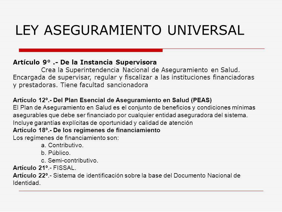 LEY ASEGURAMIENTO UNIVERSAL Artículo 9°.- De la Instancia Supervisora Crea la Superintendencia Nacional de Aseguramiento en Salud. Encargada de superv