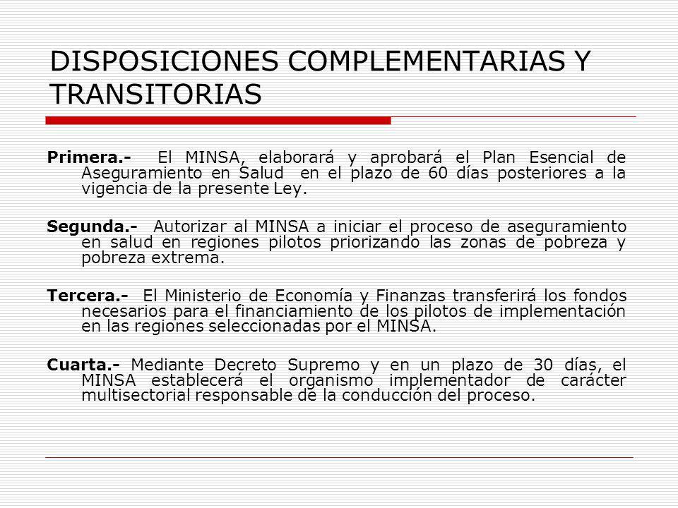 DISPOSICIONES COMPLEMENTARIAS Y TRANSITORIAS Primera.- El MINSA, elaborará y aprobará el Plan Esencial de Aseguramiento en Salud en el plazo de 60 día