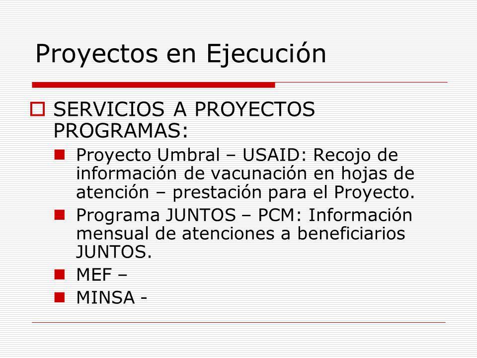 Proyectos en Ejecución SERVICIOS A PROYECTOS PROGRAMAS: Proyecto Umbral – USAID: Recojo de información de vacunación en hojas de atención – prestación