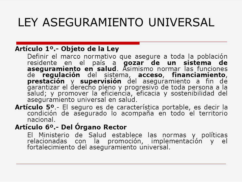 LEY ASEGURAMIENTO UNIVERSAL Artículo 1º.- Objeto de la Ley Definir el marco normativo que asegure a toda la población residente en el país a gozar de