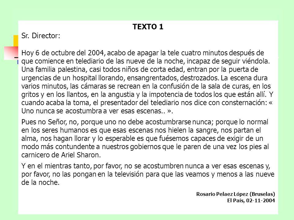 TEXTO 1 Sr. Director: Hoy 6 de octubre del 2004, acabo de apagar la tele cuatro minutos después de que comience en telediario de las nueve de la noche