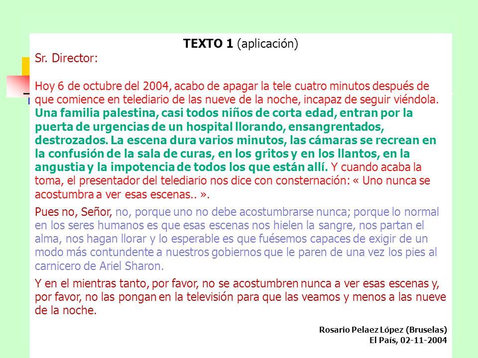 TEXTO 1 (aplicación) Sr. Director: Hoy 6 de octubre del 2004, acabo de apagar la tele cuatro minutos después de que comience en telediario de las nuev